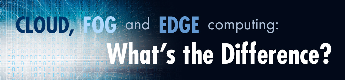 Cloud computing vs fog or edge computing?