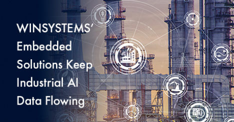 WINSYSTEMS Embedded Solutions Keep Your Industrial AI Data Flowing