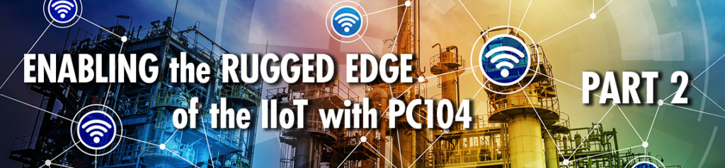 Enabling the Rugged Edge of the IIoT with PC104, Part 2