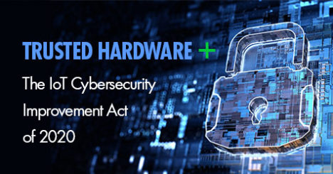 Trusted Hardware and the Cybersecurity Improvement Act of 2020