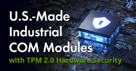 US-Made Industrial COM Modules with TPM 2 Hardware Security