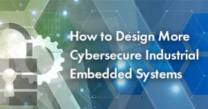Increased Cybersecurity of Industrial Embedded Systems